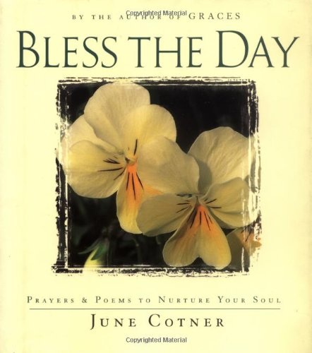 Bless The Day Prayers And Poems To Nurture Your Soul