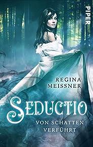 Seductio - Von Schatten verführt (Seductio 1): Roman