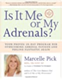 Is It Me or My Adrenals?: Your Proven 30-Day Program for Overcoming Adrenal Fatigue and Feeling Fantastic