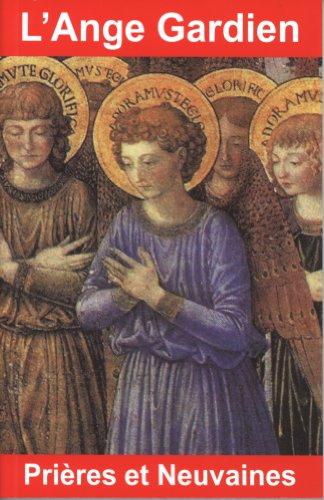 L'Ange Gardien : Prières et neuvaines