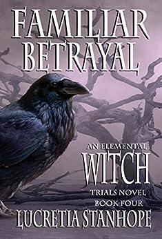 Familiar Betrayal (An Elemental Witch Trials Novel Book 4) (English Edition) di [Stanhope, Lucretia]