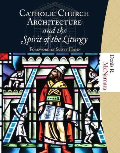Catholic Church Architecture and the Spirit of the Liturgy by Denis R. McNamara (2009-11-09)