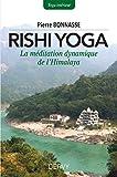 Rishi-yoga : La méditation dynamique de l Himalaya