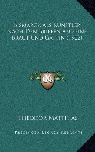 Bismarck ALS Kunstler Nach Den Briefen an Seine Braut Und Gattin (1902)