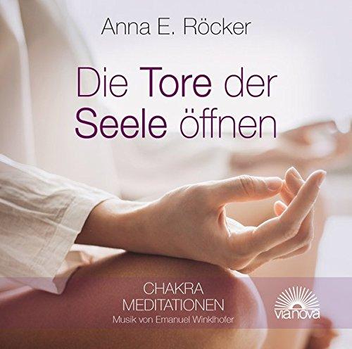 Preisvergleich Produktbild Die Tore zur Seele öffnen: Chakra Meditationen