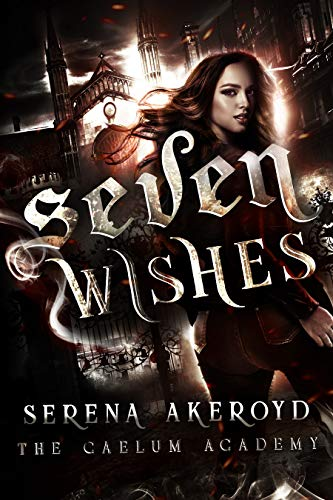 Seven Wishes: A Bully, PNR, Academy, Why Choose Romance (The Caelum Trilogy Book 1) (English Edition)