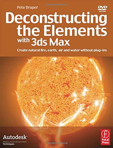 Deconstructing the Elements with 3ds Max: Create natural fire, earth, air and water without plug-ins di Pete Draper