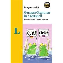 Langenscheidt German Grammar in a Nutshell - Buch mit Download: Deutsche Grammatik - kurz und schmerzlos (Langenscheidt Grammatik - kurz und schmerzlos)
