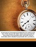 Certamen Literario Celebrado En Zaragoza En 25 de Mayo de 1881, Para Solemnizar El Segundo Centenario del Ilustre Poeta Espanol Don Pedro Calderon de La Barca.