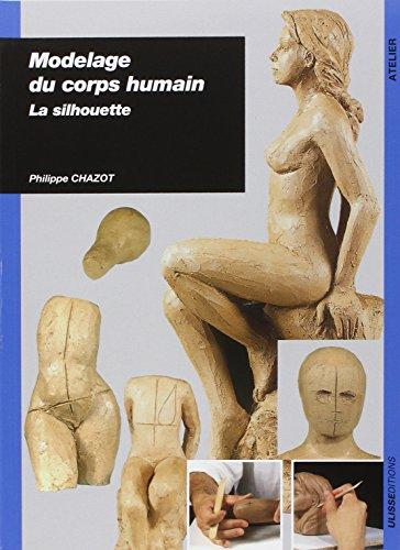 Modelage du corps humain : La silhouette par Philippe Chazot