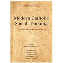 Modern Catholic Social Teaching: Commentaries and Interpretations, Second Edition