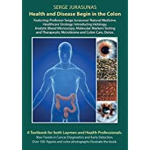 Health and Disease Begin in the Colon: Featuring: Professor Serge Jurasunas' Natural Medicine. Healthcare Strategy: Introducing Iridology, Analytic ... Therapeutic Microbiome and Colon Care, Detox
