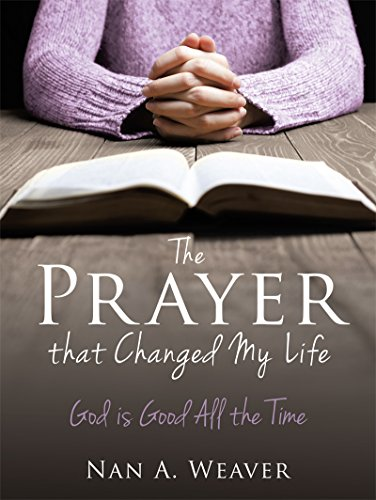 the-prayer-that-changed-my-life-god-is-good-all-the-time-english-edition