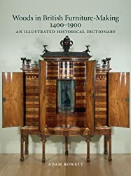 Woods in British Furniture-making 1400 - 1900: An Illustrated Historical Dictionary