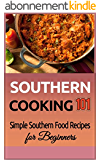 Southern Cooking: for beginners - Simple Southern Food Recipes - Old South Recipes (Southern Food - Southern Meals - Southern Recipes - Soul Food - American Cuisine Book 1) (English Edition)