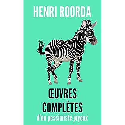 HENRI ROORDA : OEUVRES COMPLÈTES D'UN PESSIMISTE JOYEUX