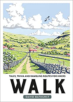 Walk: Tales, Trivia and Rambling Routes for Hikers by [Bathurst, David]