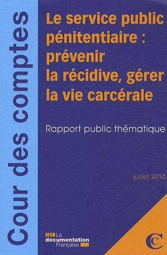 Le service public pénitentiaire : prévenir la récidive, gérer la vie carcérale (juillet 2010)