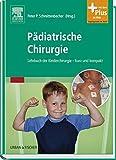 Pädiatrische Chirurgie: Lehrbuch der Kinderchirurgie - kurz und kompakt - mit Zugang zum Elsevier-Portal