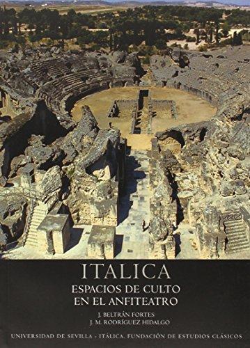 Itálica : espacios de culto en el anfiteatro por José Beltrán Fortes, José Manuel Rodríguez Hidalgo