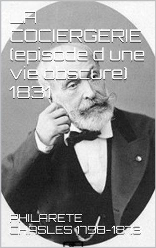 LA COCIERGERIE (episode d une vie obscure) 1831 par PHILARETE CHASLES            1798-1873