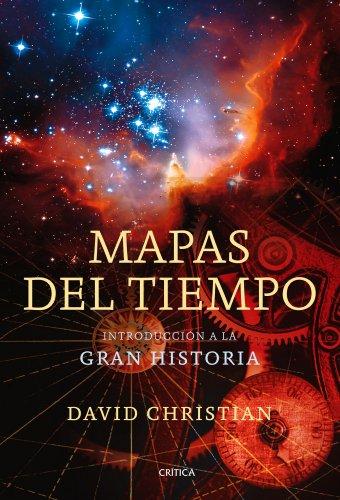 Mapas del tiempo: Introducción a la «Gran Historia» por David Christian