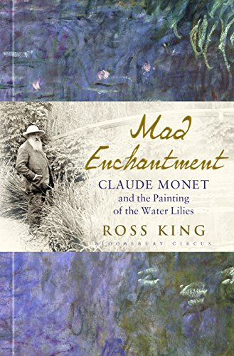 Mad Enchantment: Claude Monet and the Painting of the Water Lilies (English Edition)