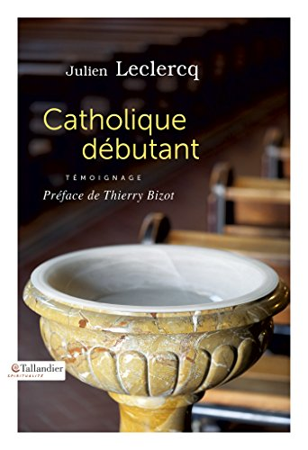 Catholique débutant (Spiritualité) (French Edition)