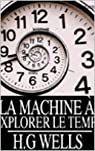 La Machine à explorer le temps de H. G. Wells par Wells