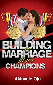 Building A Marriage Fit For Champions by [Ojo, Akinyele]