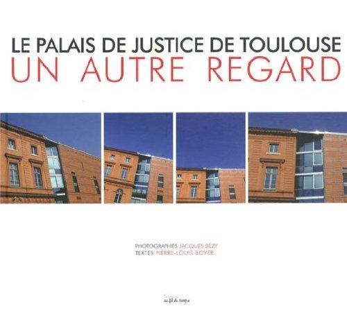 Le Palais de justice de Toulouse : Un autre regard