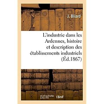L'industrie dans les Ardennes, histoire et description des établissements industriels du département