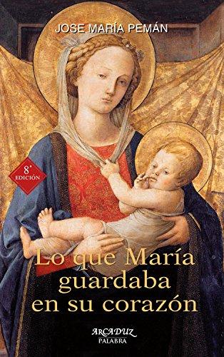 Lo que María guardaba en su corazón. Contemplar los sentimientos de la Madre (Arcaduz nº 64) por José María Pemán