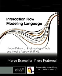 Interaction Flow Modeling Language: Model-Driven UI Engineering of Web and Mobile Apps with IFML (The MK/OMG Press) by Marco Brambilla (2014-12-03)