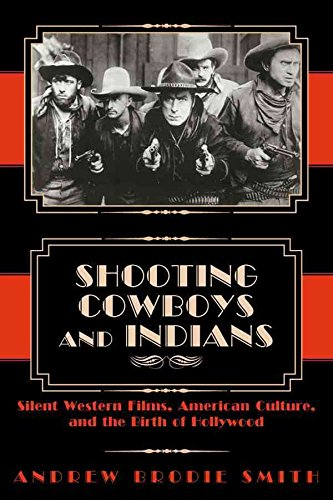[(Shooting Cowboys and Indians : Silent Western Films, American Culture and the Birth of Hollywood)] [By (author) Andrew Brodie Smith] published on (January, 2004)