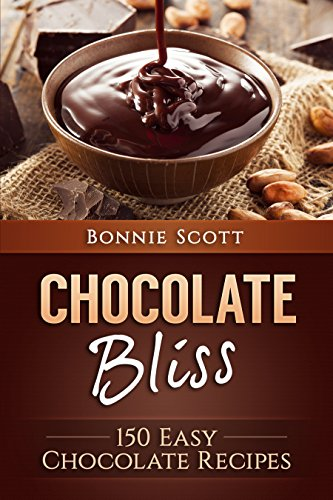 Chocolate Bliss: 150 Easy Chocolate Recipes (English Edition)