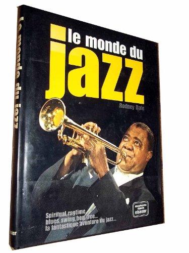 Le monde du jazz : Spiritual, ragtime, blues, swing, bop, free… la fantastique aventure du jazz. Encyclopédie visuelle. par DALE Rodney
