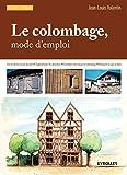 Le colombage, mode d'emploi : Lire et décrire le pan de bois, Diagnostiquer les désordres...