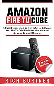 Amazon Fire TV Cube: Advanced User's Guide on How to Set Up & Manage Your Fire TV Cube Hands-free with