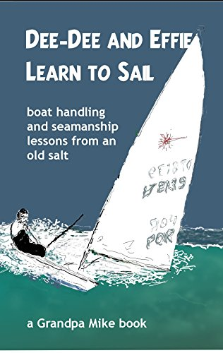 Dee-Dee and Effie Learn to Sail: boat handling and seamanship lessons from an old salt PDF Descarga gratuita