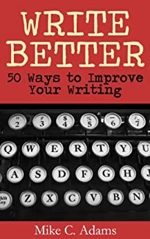 Write Better : 50 Ways to Improve Your Writing by [Adams, Mike C.]