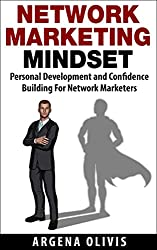 Network Marketing Mindset: Personal Development and Confidence Building For Network Marketers (network marketing, direct sales, mlm, home based business)