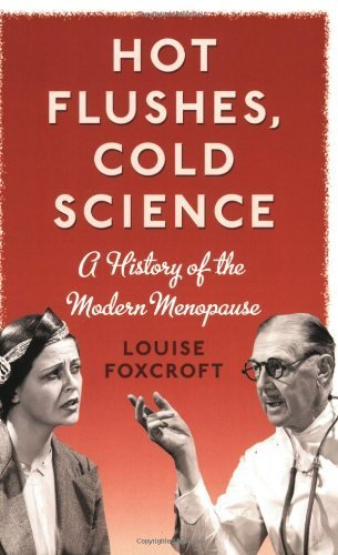 Hot Flushes, Cold Science: A History of the Modern Menopause by Foxcroft, Louise (2009) Paperback