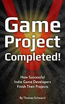 Game Project Completed: How Successful Indie Game Developers Finish Their Projects (English Edition) par [Schwarzl, Thomas]