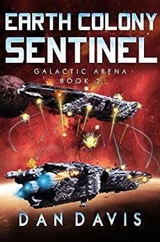 Earth Colony Sentinel (Galactic Arena Book 2) by [Davis, Dan]