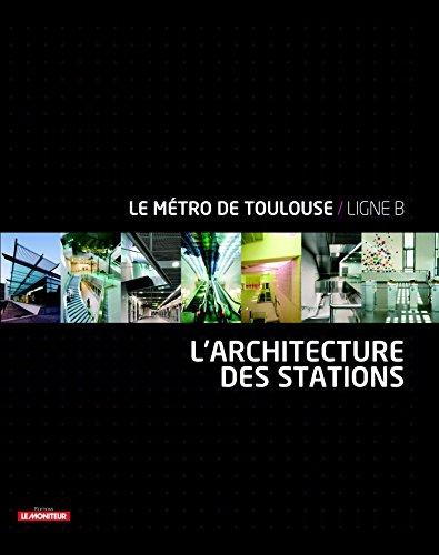 L'architecture des stations: Le métro de Toulouse - Ligne B par Collectif