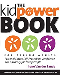 The Kidpower Book for Caring Adults: Personal Safety, Self-Protection, Confidence, and Advocacy for Young People