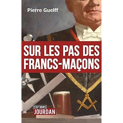 Sur les pas des Francs-Maçons: Essai historique (JOURDAN (EDITIO)