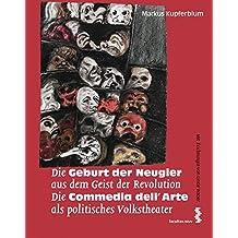 Die Geburt der Neugier aus dem Geist der Revolution. Die Commedia dell'Arte als politisches Volkstheater