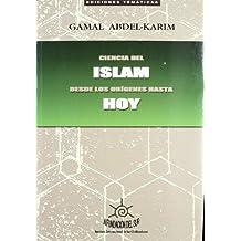 Ciencia Del Islam. Desde Los Origenes Hasta Hoy